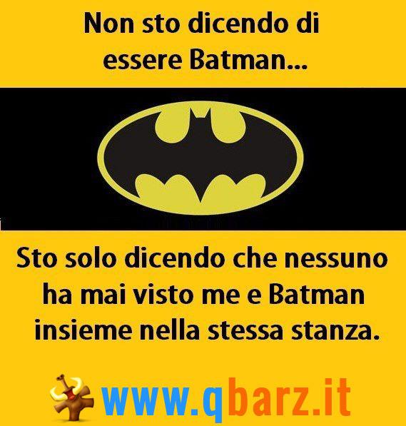 Non sto dicendo di essere Batman...